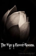 The Way a Flower Blooms. (Teacher/Student Relationship) by xoxorayray7