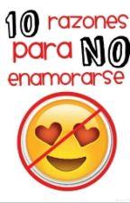 10 Razones para no enamorarse by PastelilloConCrema