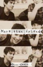 More Than Friends (A Phan Fic) by Phan-geeks