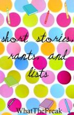 My Short Stories, Rants, and Lists by WhatTheFreak