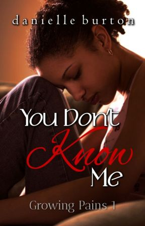 You Don't Know Me (Growing Pains - Season 1) {#Wattys2016} by Danielle_Burton