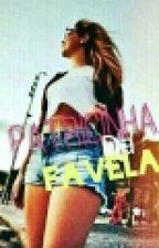 A Patricinha Da Favela ( Completo ) by KahHelena