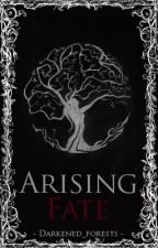 Arising Fate by Darkened_Forests