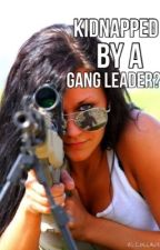 Kidnapped by a Gangleader by Lovebvb22