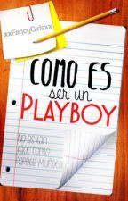 Cómo es ser un Playboy. by xxFancyGirlsxx