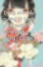 Trùng sinh tiểu nương tử hạnh phúc cuộc sống - Ngư Mông - Cổ đại by meowchoco