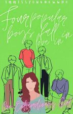FOUR Popular Boys Fall Inlove in ONE Extraordinary Girl (On-Going) by ImMissYouKnowWho