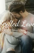 Spilled Love |One Shot| by elizaxway