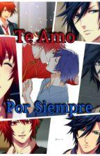 Te Amo Por Siempre [IttokixTokia].Uta No Prince Sama by FailyUcan