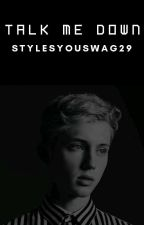 ✔️TALK ME DOWN |Troye Sivan| |One Shot| |ST#3| by StylesYouSwag29