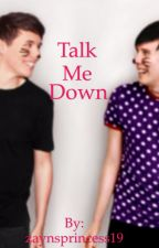Talk Me Down (A Phan fic) by zaynsprincess19