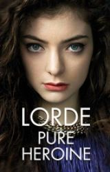 Lorde Pure Heroine Lyrics by SerialReader7