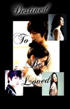 Destined To BE lOVE #Wattys2016 by crisheart14