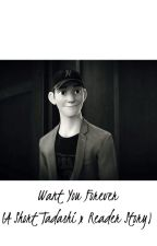 Want You Forever (A Short Tadashi x Reader Story) by RioftheSouthernIsles