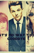 That's No Way To Say Goodbye [Louis Tomlinson Fanfiction] by AmeliaSevina