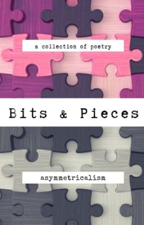 Bits and Pieces by asymmetricalism