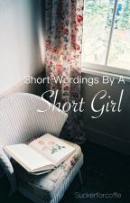 Short Wordings By A Short Girl by suckerforcoffe