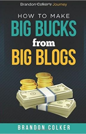 Brandon Colker's How To Make Big Bucks from Big Blogs by brandoncolker