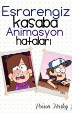 Esrarengiz Kasaba Animasyon Hataları by PoisonHarley25