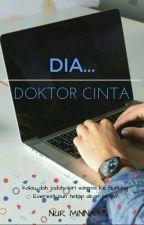 Dia... Doktor Cinta by nur_minna