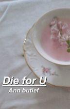 Die for U [L.H] by Ann_Butler
