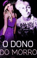 O Dono Do Morro {DEMORADO} by LuhDallas