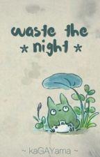 waste the night - lashton by kaGAYamaa