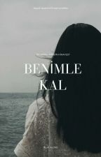 BENİMLE KAL by blue-alone