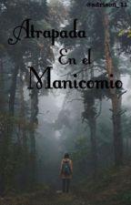 Atrapada en el manicomio #1 by PandicornioAlfa