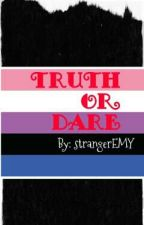 TRUTH or DARE by strangerEMY