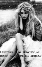 L'Histoire d'une princesse au destin pas comme les autres... by _dangerousteens