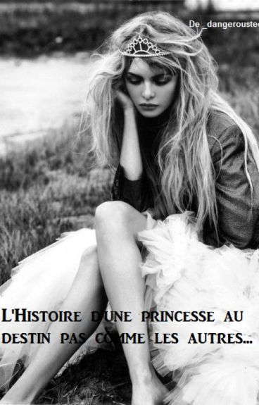 L'Histoire d'une princesse au destin pas comme les autres...