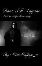 Dont Tell Anyone ~ Severus Snape Love Story by MissSnape_x