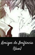 Amigos de Infância (Yaoi) by Amante_de_Yaoi