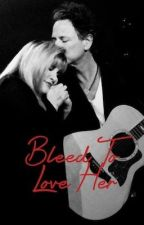 Bleed To Love Her (B.N) by graceheslop