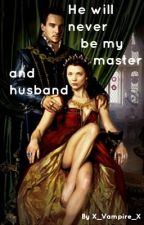 He will never be my master and husband by X_Vampire_X