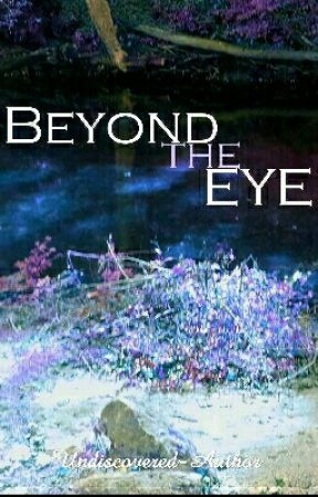 Beyond the Eye by Undiscovered-Author