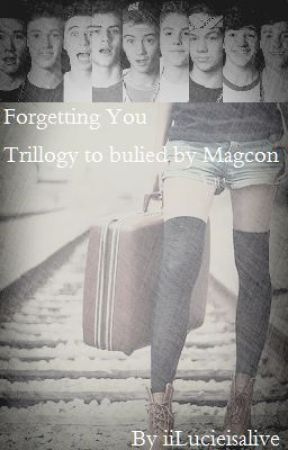 Forgetting You [ Trilogy to Bullied By Magcon] by iiLucieIsAlive