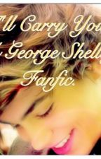I'll Carry You. A George Shelley / Union J Fanfiction. by im-saying-platoon