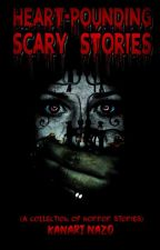 Heart-Pounding Scary Stories by im_Amystery