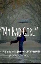 My Bad Girl (Melvin.D. Franklin ) by pipitsimatupang