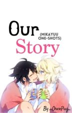 Our Story || MikaYuu One-Shots by AshMariLie