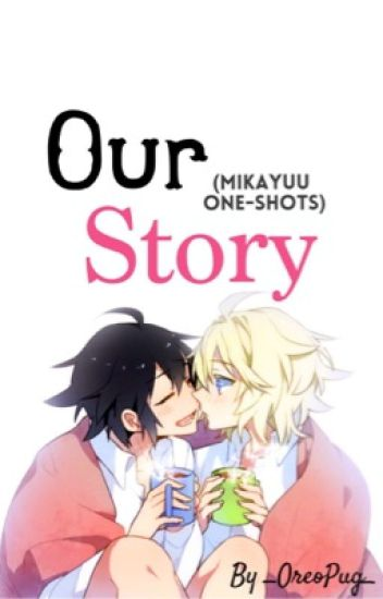 Our Story || MikaYuu One-Shots
