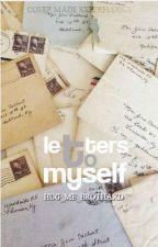 Letters To Myself by Hug_Me_BrothaXD