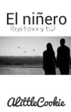 El Niñero BysTaXx y tu  (Adaptado) by ALittleCookie