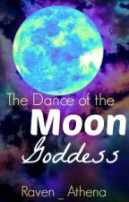 The Dance of the Moon Goddess *On Hold* by Raven_Athena