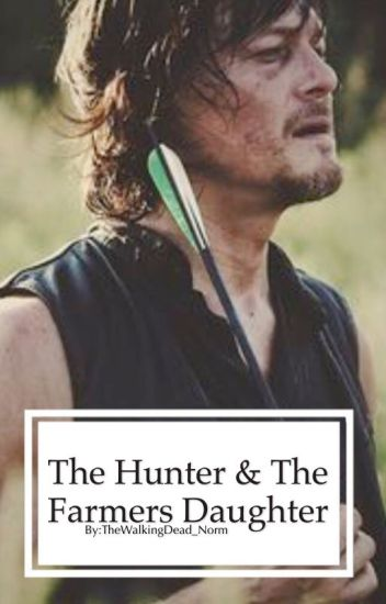 The Hunter & The Farmers Daughter✔️ Daryl Dixon