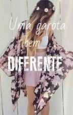 |Uma garota bem diferente| by Marialuizaa_Malu