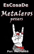 Es Cosa de Metaleros POSSERS by MetFan666