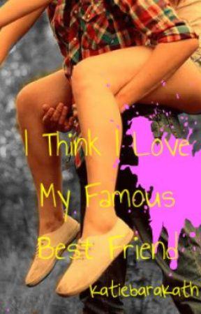 I Think I Love My Famous Best Friend by katiebarakarth